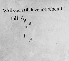 I don't wanna fall apart.. I try hard not to but if I do would you still love that version of me?