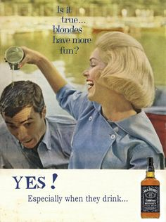 """Vintage Jack Daniels ad, circa mid-century judging by the fashion. """"Is it true blondes have more fun? Yes! Especially when they drink Jack Daniels!"""" If more fun = pouring a drink on someone, then I shall remain a sober brunette, thanks. :p"""
