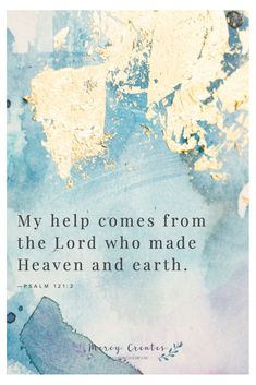 My help comes from the LORD, who made heaven and earth. Psalm 121:2, Mercy Creates, Bible Verses about Christ helping us, Scripture about help coming from the Lord, Encouraging verse to tell a friend who is hurting, Verses to encourage, Verses about the Lord helping us #MercyCreates #BibleVerse #christianart #Scripture #Scriptures #Bible #BibleStudy #BibleVerses #BibleQuotes #GodsWord #Christianity #WatercolorScripture #VerseArt #BibleArt #ScriptureArt #FaithArt