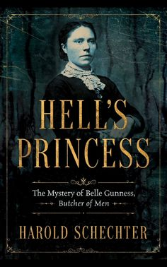 AmazonSmile: Hell's Princess: The Mystery of Belle Gunness, Butcher of Men [Kindle in Motion] eBook: Harold Schechter: Kindle Store