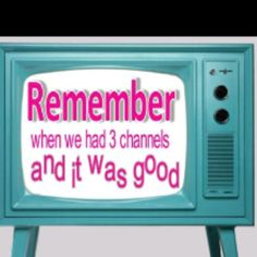 You had to get up to change the channels and turn the volume up or down.