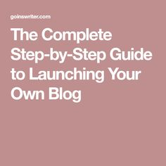 The Complete Step-by-Step Guide to Launching Your Own Blog