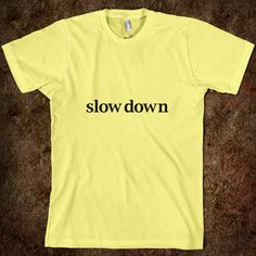 Slow Down Slow Down, Diagon Alley, T Shirts For Women, Sayings, Mens Tops, Swag, Clothes, Motivation, Products