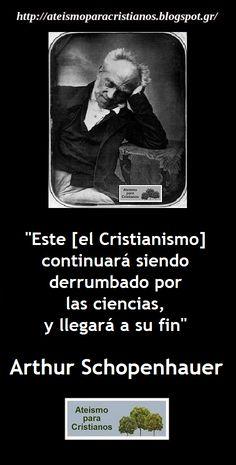 ... Este (el cristianismo) continuará siendo derrumbado por las ciencias y llegará a su fin. Arthur Schopenhauer.