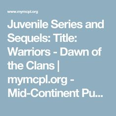 Juvenile Series and Sequels: Title: Warriors - Dawn of the Clans | mymcpl.org - Mid-Continent Public Library