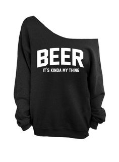 Hey, I found this really awesome Etsy listing at https://www.etsy.com/listing/175906394/beer-its-kinda-my-thing-black-slouchy
