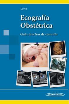 Ecografía obstétrica: guía práctica de consulta. http://www.medicapanamericana.com/Libros/Libro/5416/Ecografia-Obstetrica.html