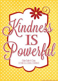 PRINTABLE QUOTE Collection from LDS General Conference, October 2014 Sessions #LDS #LDSconf - great quotes from Elder Oaks... Kindness is POWERFUL