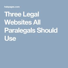 Three Legal Websites All Paralegals Should Use