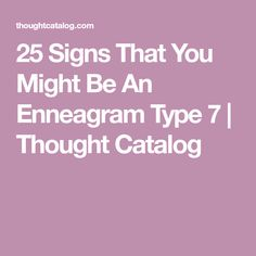25 Signs That You Might Be An Enneagram Type 7 | Thought Catalog