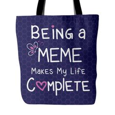 Being a Meme Makes My Life Complete Tote Bag  This fun Tote makes a great gift for any Meme.  Meme Tote Bag to show your love of being a Meme. Vist our shop for matching Coffee Mugs and Necklaces https://www.etsy.com/shop/CaliKays  -------------------------------------------------------  Design printed on front and back 18 x 18 Tote Bag 100% spun polyester poplin fabric 1 inch wide cotton shoulder strap Black fabric lined Dry or Spot Clean Only   --------------------------...