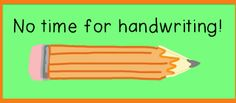 No time for handwriting?  Here are some tips for you.