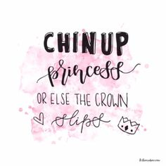 princess quote Chin Up Princess or else the crown slips handlettering wordart sentiments watercolors