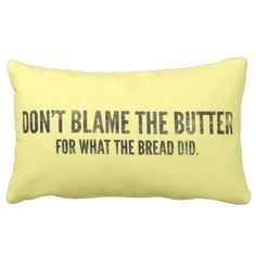 Keto Pillow: Don't blame the butter, dark on light: Tired of butter getting a bad rap? Keep this pillow in your living room or den and spark conversation with guests. Choose your favorite color for pillow front and rear.