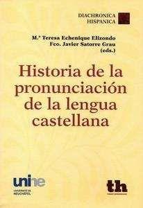 Historia de la pronunciación de la lengua castellana / Mª Teresa Echenique Elizondo, Fco. Javier Satorre Grau (eds.) - Valencia : Tirant Humanidades, 2013