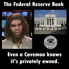 The federal reserve bank . Even a Caveman knows it's privately owned | Anonymous ART of Revolution