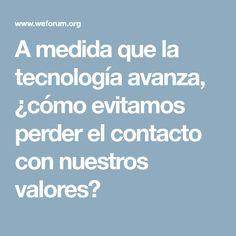 A medida que la tecnología avanza, ¿cómo evitamos perder el contacto con nuestros valores?