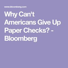 Why Can't Americans Give Up Paper Checks? - Bloomberg