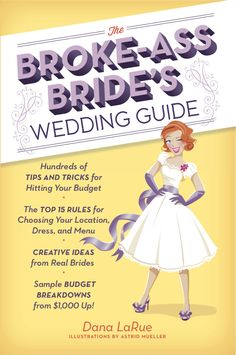 Ignore the language... but I need this lol Go Get It Girls... Broke-Ass Bride's Wedding Guide!!
