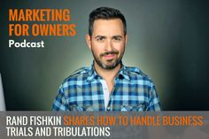 Rand Fishkin Shares How to Handle Business Trials And Tribulations