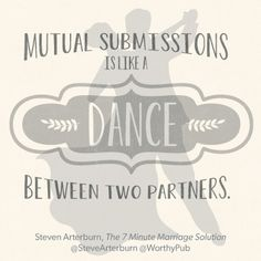 """""""Mutual submissions is like a dance between two partners."""" #The7MinuteMarriageSolution @StephenArterburn @Worthy Publishing"""