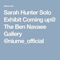 Sarah Hunter Solo Exhibit Coming up@ The Ben Navaee Gallery @niume_official
