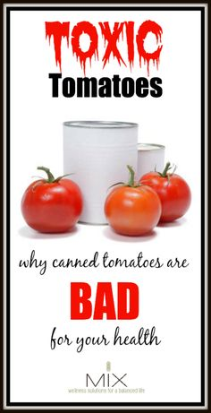 Toxic Tomatoes Why Canned Tomatoes Are Bad For Your Health | www.mixwellness.com