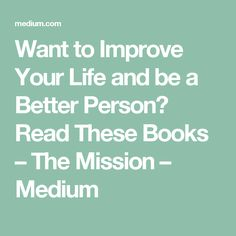 Want to Improve Your Life and be a Better Person? Read These Books – The Mission – Medium
