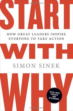 Start with Why: How Great Leaders Inspire Everyone to Take Action: Simon Sinek #leadership #simonsinek