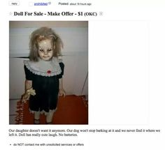 Doll for sale $1 or make an offer Our Daughter doesn't want it anymore. Our Dog won't stop barking at it and We never find it were We left it. Doll has really cute laugh. No batteries.