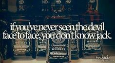 If you've never seen the devil face to face, you don't know jack. Country Music Lyrics, Country Songs, Country Girls, Country Life, Country Living, Recovery Humor, You Don't Know Jack, Everything Country, Whiskey Girl