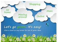 How can you be green? Lots of easy ideas you can try at home to live a greener lifestyle. (Flash animated device needed to view)