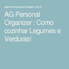 AG Personal Organizer : Como cozinhar Legumes e Verduras!