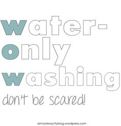 water-only washing (don't be scared!)