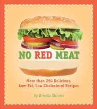 No Red Meat: More Than 300 Delicious, Low-Fat, Low-Cholesterol Recipes