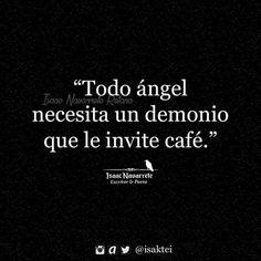 Todo ángel necesita un demonio que le invite un café Sarcastic Quotes, Funny Quotes, Romantic Humor, Pretty Quotes, Some Quotes, Some Words, Wisdom, Thoughts, Feelings
