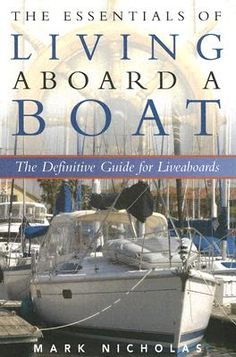 The Essentials of Living Aboard a Boat: The Definitive Guide for Liveaboards