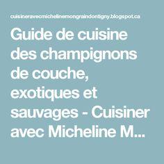 Guide de cuisine des champignons de couche, exotiques et sauvages           -            Cuisiner avec Micheline Mongrain Dontigny