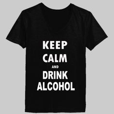 Keep Calm And Drink Alcohol - Ladies' V-Neck T-Shirt