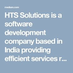 HTS Solutions is a software development company based in India providing efficient services related to Software development. The company since its inception has been known for providing user- friendly services in terms of Software across multiple platforms.