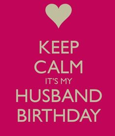 KEEP CALM It's my Husband Birthday. Another original poster design created with the Keep Calm-o-matic. Buy this design or create your own original Keep Calm design now. Happy Birthday My Hubby, Happy Birthday Love Quotes, Happy Birthday Messages, Happy Birthday Images, Birthday Wishes, Birthday Quotes For Husband, Birthday Msgs, Birthday Ideas, My Husband Quotes