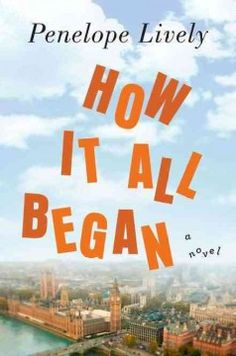 Pam - August 2014 - How It All Began by Penelope Lively