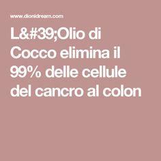 L'Olio di Cocco elimina il 99% delle cellule del cancro al colon