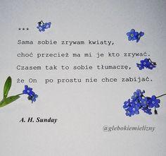 #poetry #poem #poezja #wiersz #wiersze #flowers #kwiaty #tumblr #proza #glebokiemielizny Some Words, Literature, Medicine, Life Quotes, Knowledge, Sad, Hilarious, Mindfulness, Wisdom