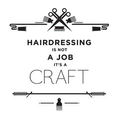 #Hairdressing is not a job - it's a craft!