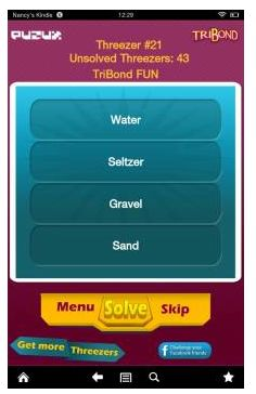 Tribond is a trivia game which gives you three clues and you have to guess what they have in common. You can choose from different categories like television, movies, music, and pop culture. Another great free kindle game.     Feature:    Great for kids  Learn new vocabulary