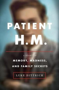 Patient H.M.: A Story of Memory, Madness, and Family Secrets by Luke Dittrich. Click on the cover to see if the book is available at Freeport Community Library.