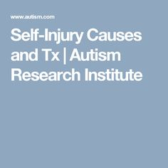 Self-Injury Causes and Tx | Autism Research Institute