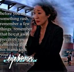 """""""Before you do something rash, remember a few things. Remember that he cut away pieces of you. Remembee that his mama took your eyebrows."""" Meredith Grey to Cristina Yang about Preston Burke, Grey's Anatomy quotes"""