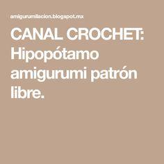 CANAL CROCHET: Hipopótamo amigurumi patrón libre.